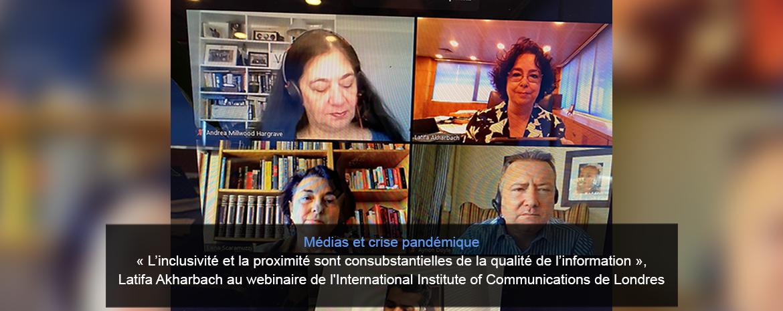 Médias et crise pandémique  «L'inclusivité et la proximité sont consubstantielles de la qualité de l'information»,  Latifa Akharbach au webinaire de l'International Institute of Communications de Londres
