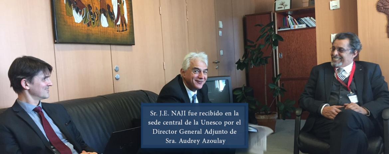 Sr. J.E. NAJI fue recibido en la sede central de la Unesco por el Director General Adjunto de Sra. Audrey Azoulay